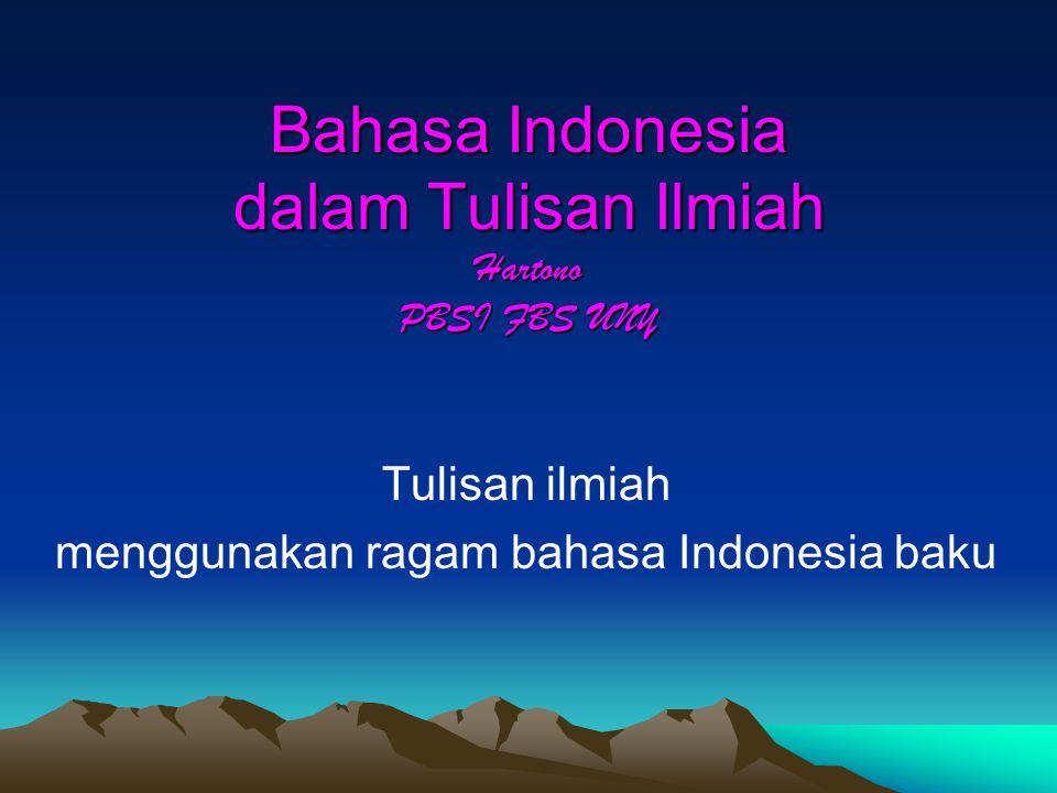 Bahasa Indonesia dalam Tulisan Ilmiah Hartono PBSI FBS UNY Tulisan ilmiah menggunakan ragam bahasa Indonesia baku
