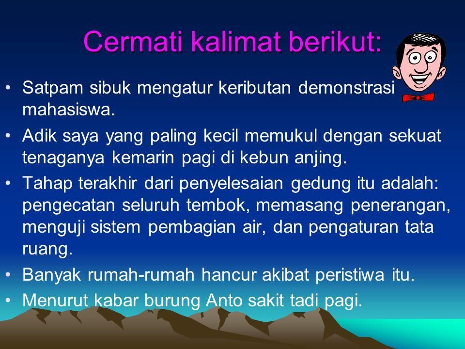 Ciri ragam bahasa Indonesia baku 1.Menggunakan awalan ber- dan me- secara eksplisit 2.Menggunakan kata tugas secara eksplisit dan konsisten serta sesu