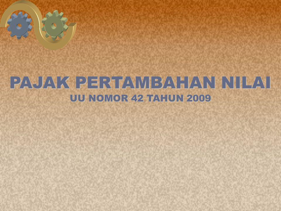 PAJAK PERTAMBAHAN NILAI UU NOMOR 42 TAHUN 2009