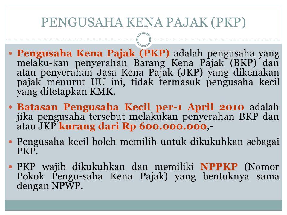 PENGUSAHA KENA PAJAK (PKP) Pengusaha Kena Pajak (PKP) adalah pengusaha yang melaku-kan penyerahan Barang Kena Pajak (BKP) dan atau penyerahan Jasa Ken