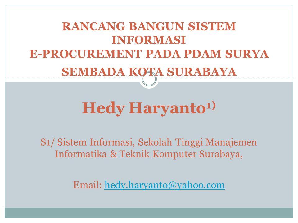 RANCANG BANGUN SISTEM INFORMASI E-PROCUREMENT PADA PDAM SURYA SEMBADA KOTA SURABAYA Hedy Haryanto 1) S1/ Sistem Informasi, Sekolah Tinggi Manajemen In