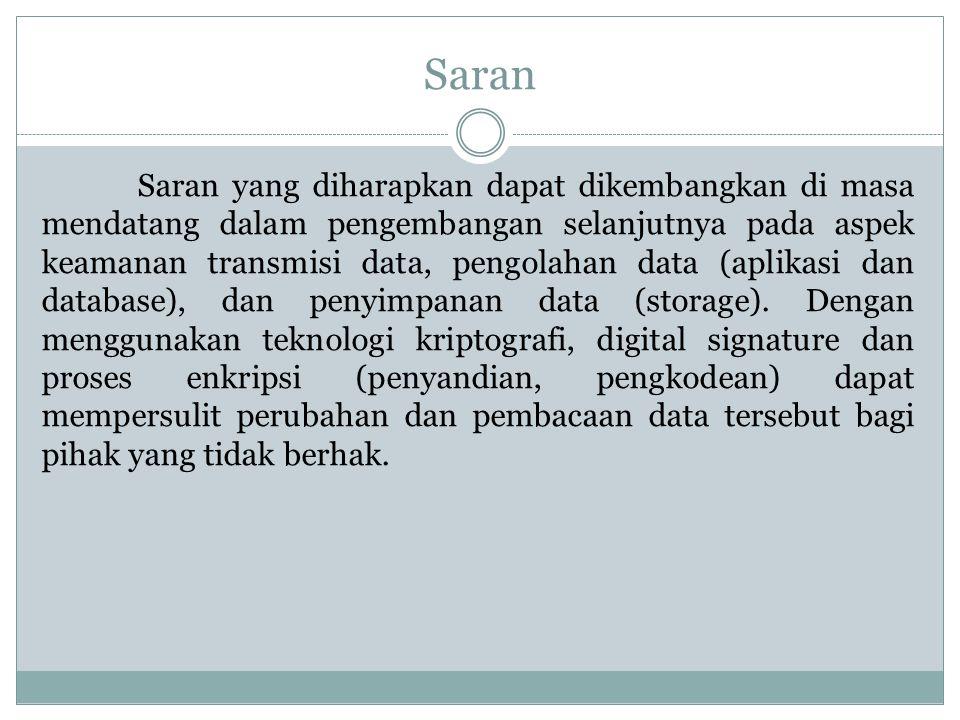 Saran Saran yang diharapkan dapat dikembangkan di masa mendatang dalam pengembangan selanjutnya pada aspek keamanan transmisi data, pengolahan data (a