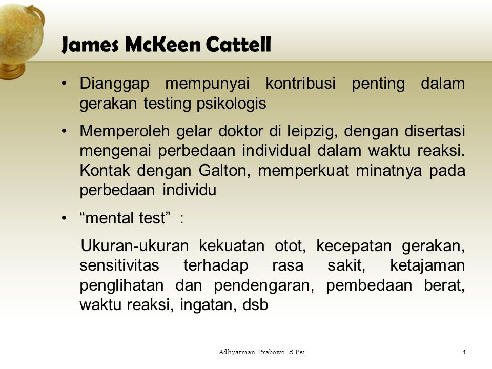 James McKeen Cattell Dianggap mempunyai kontribusi penting dalam gerakan testing psikologis Memperoleh gelar doktor di leipzig, dengan disertasi menge