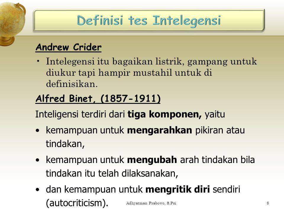 Andrew Crider Intelegensi itu bagaikan listrik, gampang untuk diukur tapi hampir mustahil untuk di definisikan. Alfred Binet, (1857-1911) Inteligensi