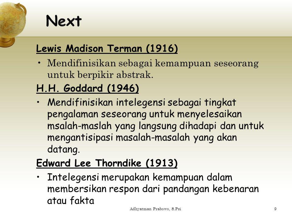 Lewis Madison Terman (1916) Mendifinisikan sebagai kemampuan seseorang untuk berpikir abstrak. H.H. Goddard (1946) Mendifinisikan intelegensi sebagai
