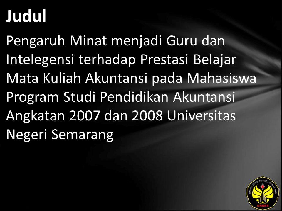 Judul Pengaruh Minat menjadi Guru dan Intelegensi terhadap Prestasi Belajar Mata Kuliah Akuntansi pada Mahasiswa Program Studi Pendidikan Akuntansi Angkatan 2007 dan 2008 Universitas Negeri Semarang
