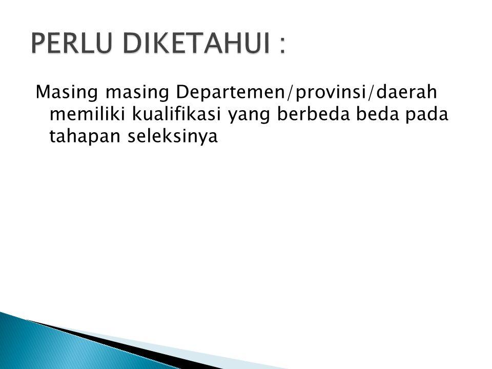 Masing masing Departemen/provinsi/daerah memiliki kualifikasi yang berbeda beda pada tahapan seleksinya