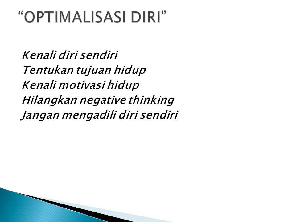 Kenali diri sendiri Tentukan tujuan hidup Kenali motivasi hidup Hilangkan negative thinking Jangan mengadili diri sendiri
