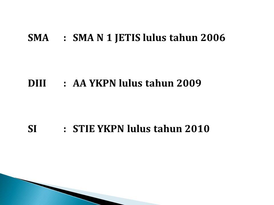 SMA:SMA N 1 JETIS lulus tahun 2006 DIII:AA YKPN lulus tahun 2009 SI:STIE YKPN lulus tahun 2010