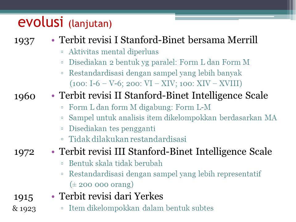 evolusi (lanjutan) 1937 1960 1972 1915 & 1923 Terbit revisi I Stanford-Binet bersama Merrill ▫Aktivitas mental diperluas ▫Disediakan 2 bentuk yg paral