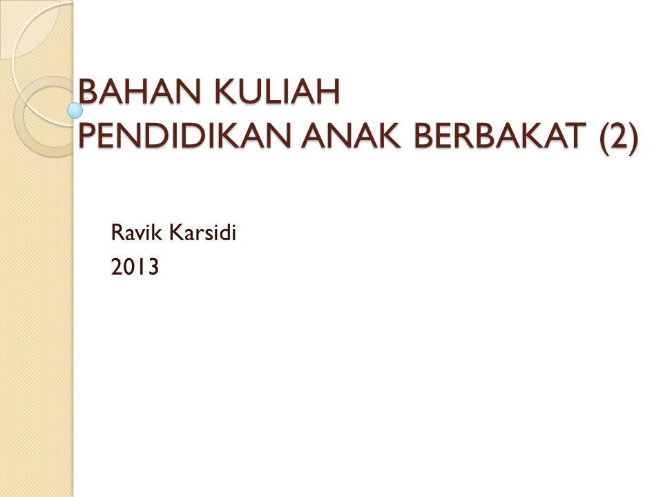 BAHAN KULIAH PENDIDIKAN ANAK BERBAKAT (2) Ravik Karsidi 2013