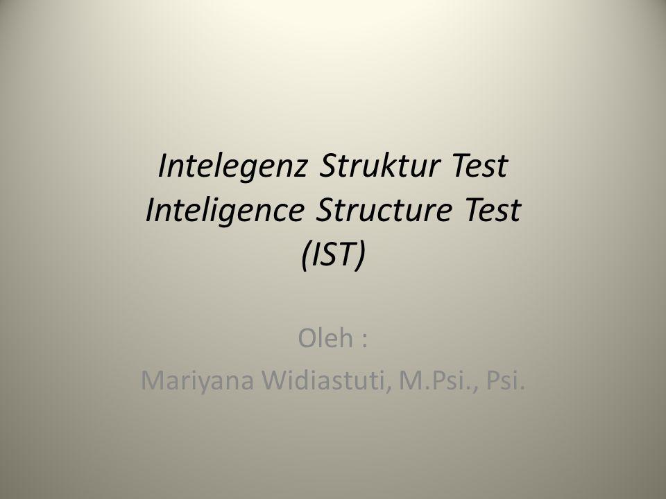 Intelegenz Struktur Test Inteligence Structure Test (IST) Oleh : Mariyana Widiastuti, M.Psi., Psi.