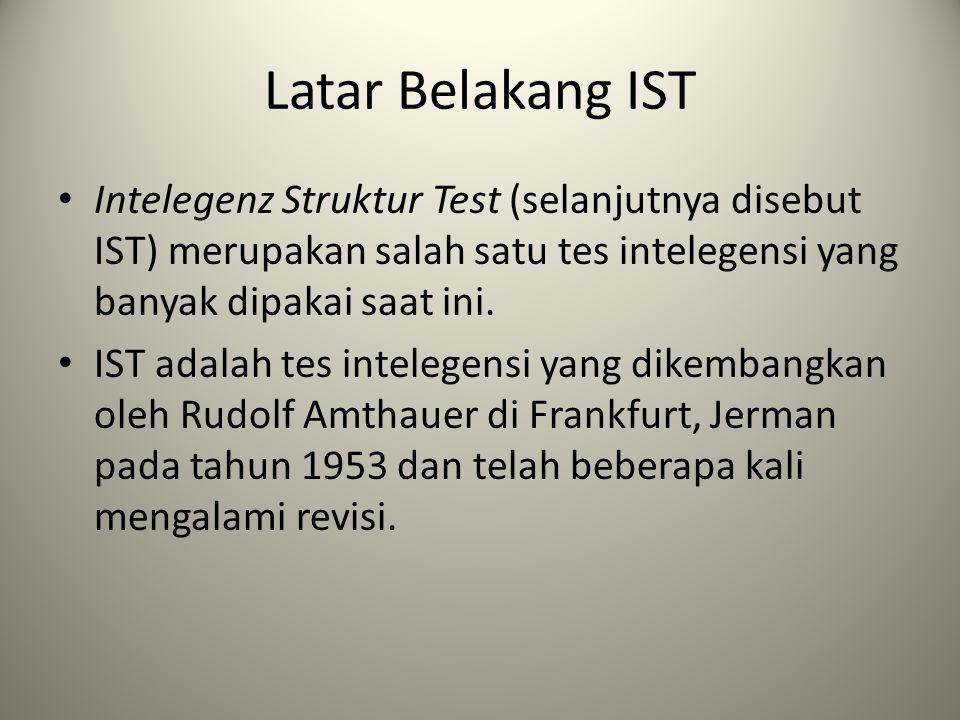 Latar Belakang IST Intelegenz Struktur Test (selanjutnya disebut IST) merupakan salah satu tes intelegensi yang banyak dipakai saat ini. IST adalah te