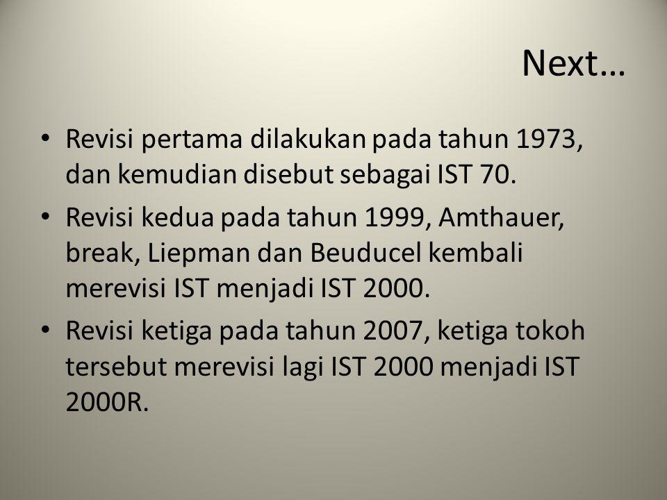 Next… Revisi pertama dilakukan pada tahun 1973, dan kemudian disebut sebagai IST 70. Revisi kedua pada tahun 1999, Amthauer, break, Liepman dan Beuduc