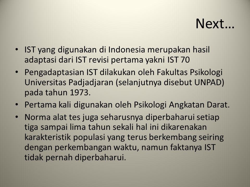 Next… IST yang digunakan di Indonesia merupakan hasil adaptasi dari IST revisi pertama yakni IST 70 Pengadaptasian IST dilakukan oleh Fakultas Psikolo