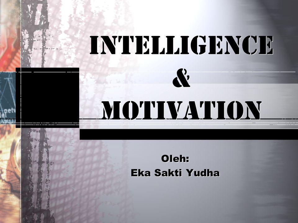 INTELLIGENCE & MOTIVATION Oleh: Eka Sakti Yudha Oleh: Eka Sakti Yudha