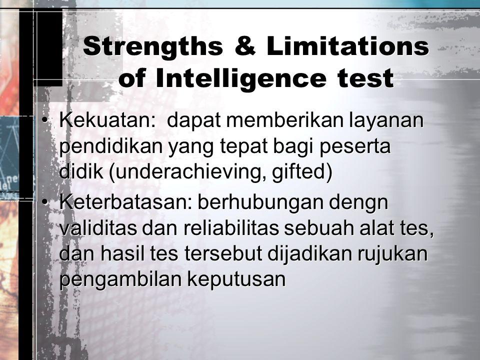 Strengths & Limitations of Intelligence test Kekuatan: dapat memberikan layanan pendidikan yang tepat bagi peserta didik (underachieving, gifted) Kete