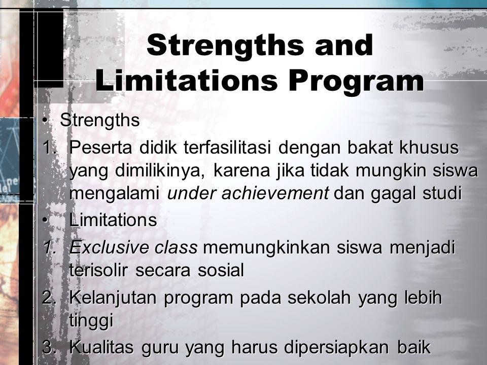 Strengths and Limitations Program Strengths 1.Peserta didik terfasilitasi dengan bakat khusus yang dimilikinya, karena jika tidak mungkin siswa mengal