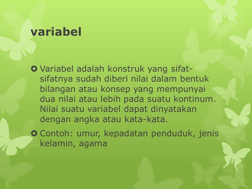 variabel  Variabel adalah konstruk yang sifat- sifatnya sudah diberi nilai dalam bentuk bilangan atau konsep yang mempunyai dua nilai atau lebih pada suatu kontinum.