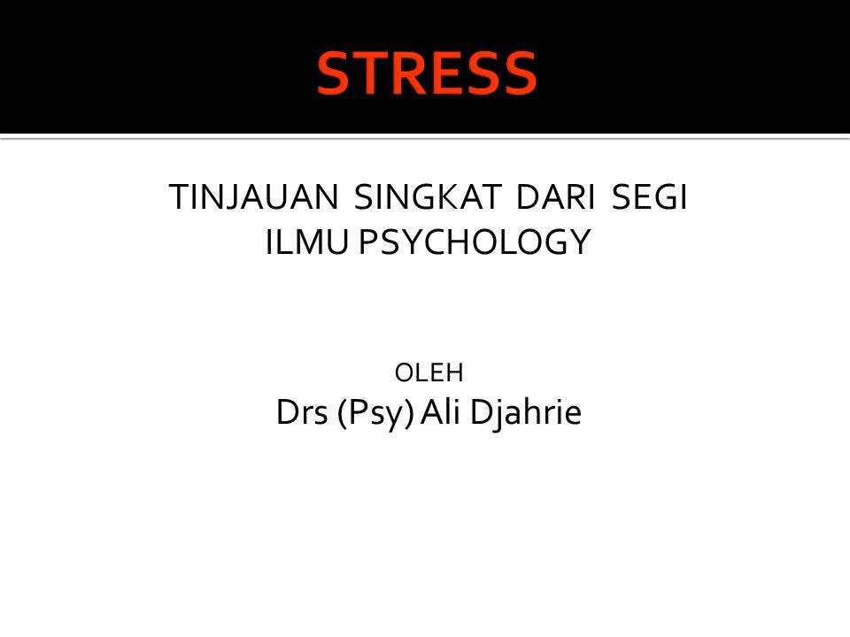  Stress: menekan - memaksa (Forces and Pressure) dalam bentuk fisisk, psikologis atau sosial  Stress menjadi kondisi penyebab (cause) atau kondisi akibat (effect)