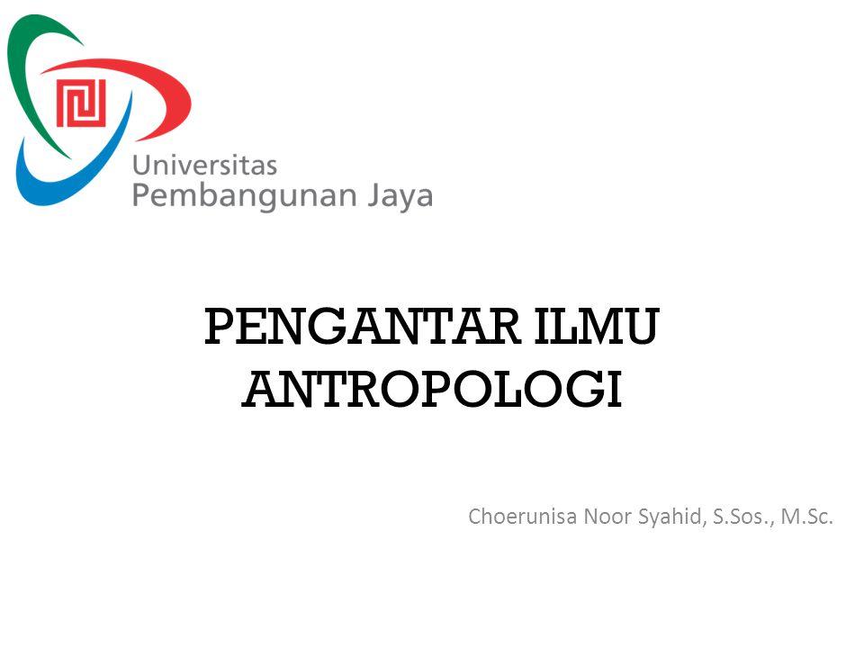 PENGANTAR ILMU ANTROPOLOGI Choerunisa Noor Syahid, S.Sos., M.Sc.