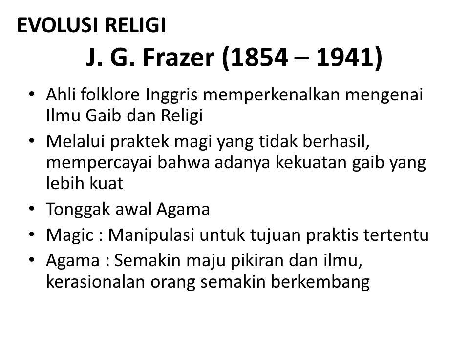 J. G. Frazer (1854 – 1941) Ahli folklore Inggris memperkenalkan mengenai Ilmu Gaib dan Religi Melalui praktek magi yang tidak berhasil, mempercayai ba