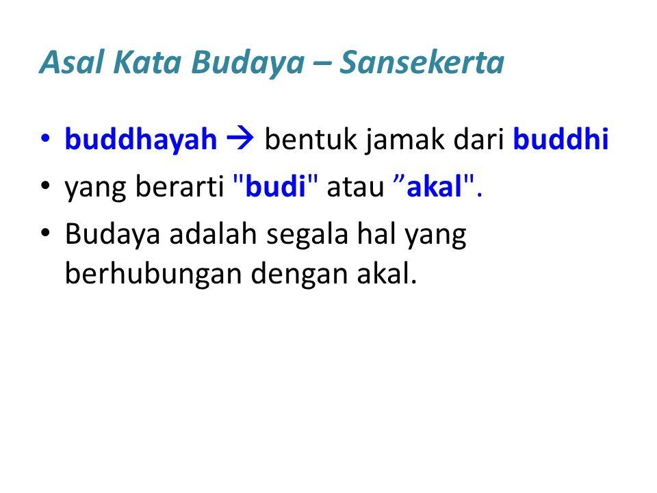 Asal Kata Budaya – Sansekerta buddhayah  bentuk jamak dari buddhi yang berarti