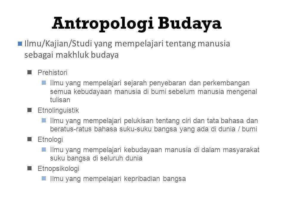 Antropologi Budaya Prehistori Ilmu yang mempelajari sejarah penyebaran dan perkembangan semua kebudayaan manusia di bumi sebelum manusia mengenal tuli
