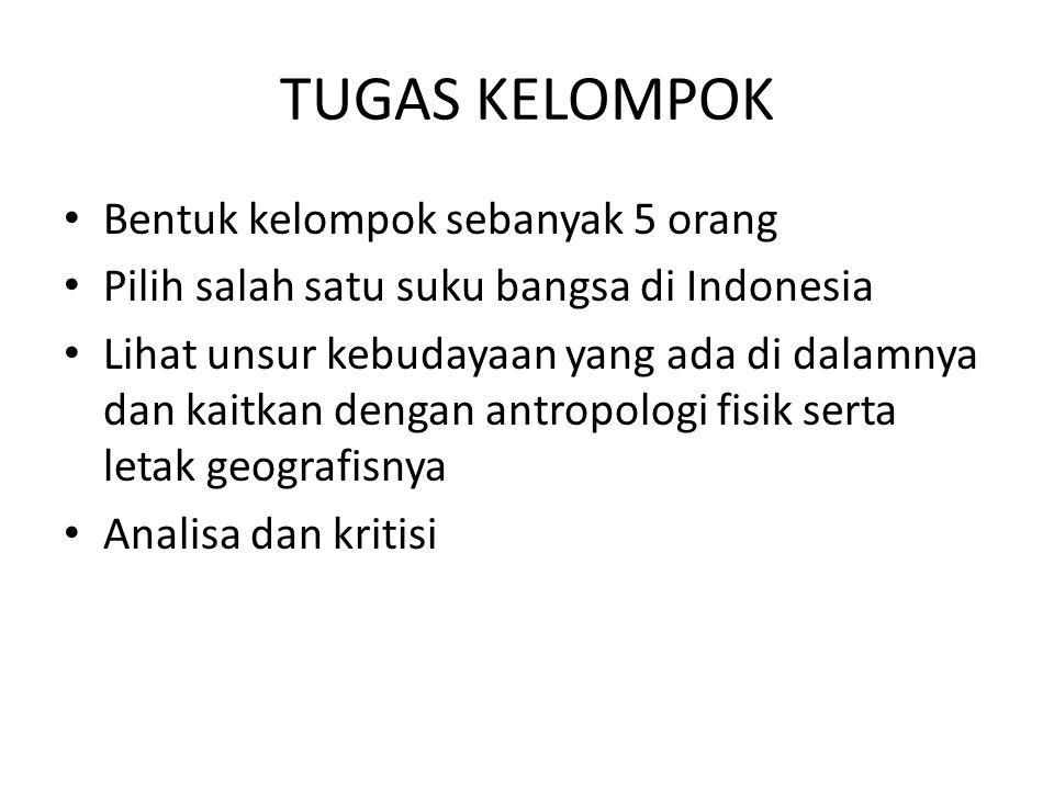 TUGAS KELOMPOK Bentuk kelompok sebanyak 5 orang Pilih salah satu suku bangsa di Indonesia Lihat unsur kebudayaan yang ada di dalamnya dan kaitkan deng