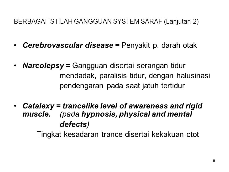 8 BERBAGAI ISTILAH GANGGUAN SYSTEM SARAF (Lanjutan-2) Cerebrovascular disease = Penyakit p. darah otak Narcolepsy = Gangguan disertai serangan tidur m