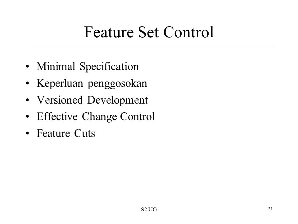 S2 UG 21 Feature Set Control Minimal Specification Keperluan penggosokan Versioned Development Effective Change Control Feature Cuts