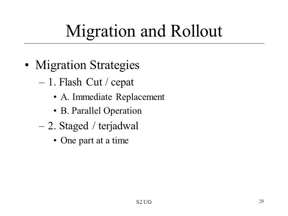 S2 UG 29 Migration and Rollout Migration Strategies –1.