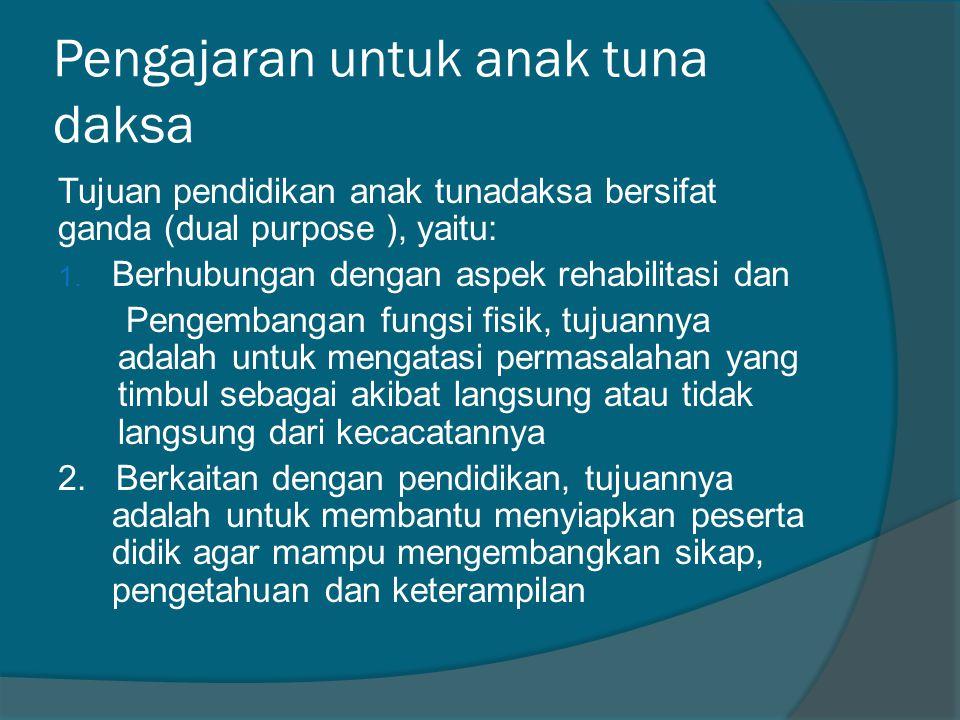 Pengajaran untuk anak tuna daksa Tujuan pendidikan anak tunadaksa bersifat ganda (dual purpose ), yaitu: 1.