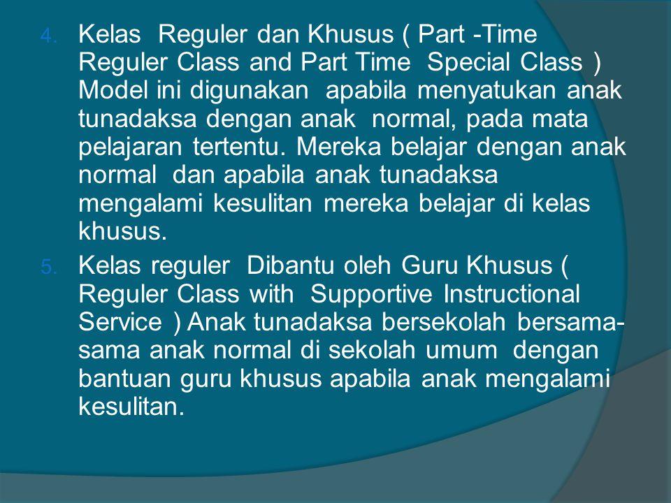 4. Kelas Reguler dan Khusus ( Part -Time Reguler Class and Part Time Special Class ) Model ini digunakan apabila menyatukan anak tunadaksa dengan anak