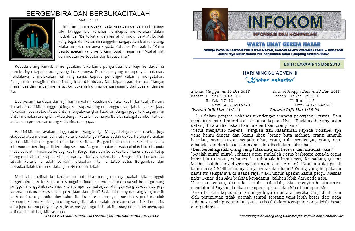 7.KOLEKTE HARI MINGGU, 8 DESEMBER 2013 : A.Kolekte: Rp 857.000,- (u/Paroki dan korban bencana) B.Sekolah Minggu: Rp 3.000,- C.PARKIR: Rp 44.500,- D.Donatur dari NN: Rp 500.000,- (u/INFOKOM) RENUNGAN : Dalam bacaan Injil Pertama hari ini, nubuat tentang Yesaya menggambarkan bagaimana khabar sukacita terjadi di padang gurun.