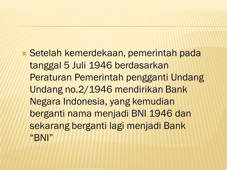  Setelah kemerdekaan, pemerintah pada tanggal 5 Juli 1946 berdasarkan Peraturan Pemerintah pengganti Undang Undang no.2/1946 mendirikan Bank Negara I