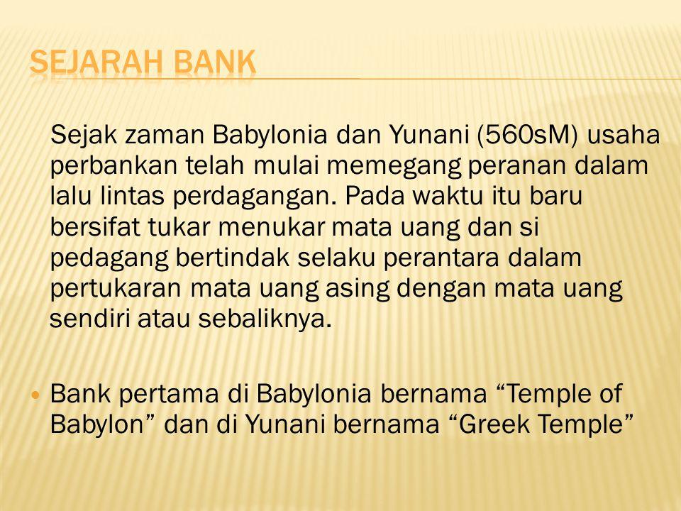 Sejak zaman Babylonia dan Yunani (560sM) usaha perbankan telah mulai memegang peranan dalam lalu lintas perdagangan. Pada waktu itu baru bersifat tuka