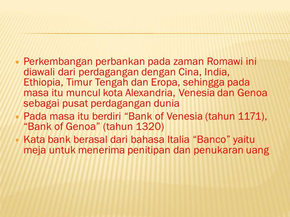 Perkembangan perbankan pada zaman Romawi ini diawali dari perdagangan dengan Cina, India, Ethiopia, Timur Tengah dan Eropa, sehingga pada masa itu muncul kota Alexandria, Venesia dan Genoa sebagai pusat perdagangan dunia Pada masa itu berdiri Bank of Venesia (tahun 1171), Bank of Genoa (tahun 1320) Kata bank berasal dari bahasa Italia Banco yaitu meja untuk menerima penitipan dan penukaran uang