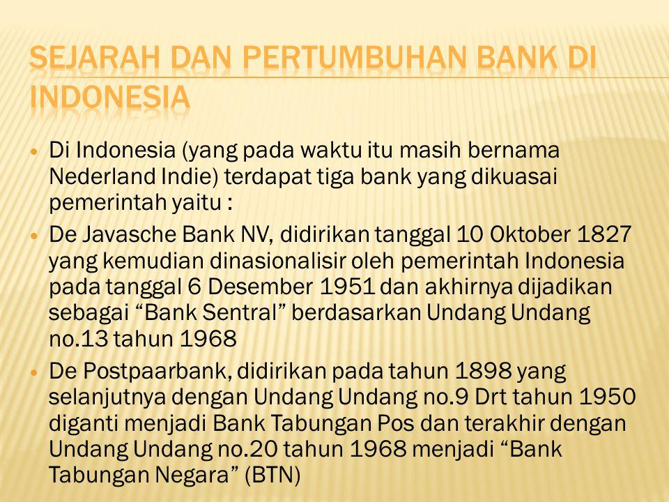 Di Indonesia (yang pada waktu itu masih bernama Nederland Indie) terdapat tiga bank yang dikuasai pemerintah yaitu : De Javasche Bank NV, didirikan ta