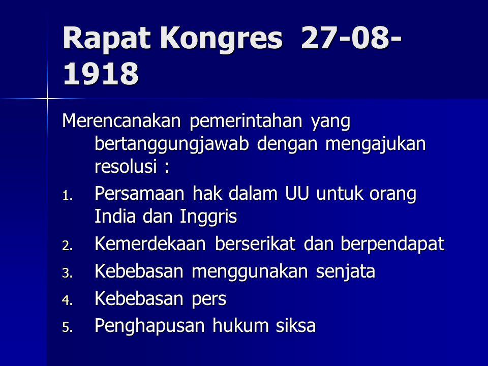 Rapat Kongres 27-08- 1918 Merencanakan pemerintahan yang bertanggungjawab dengan mengajukan resolusi : 1.