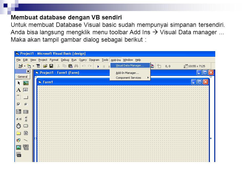 Membuat database dengan VB sendiri Untuk membuat Database Visual basic sudah mempunyai simpanan tersendiri.