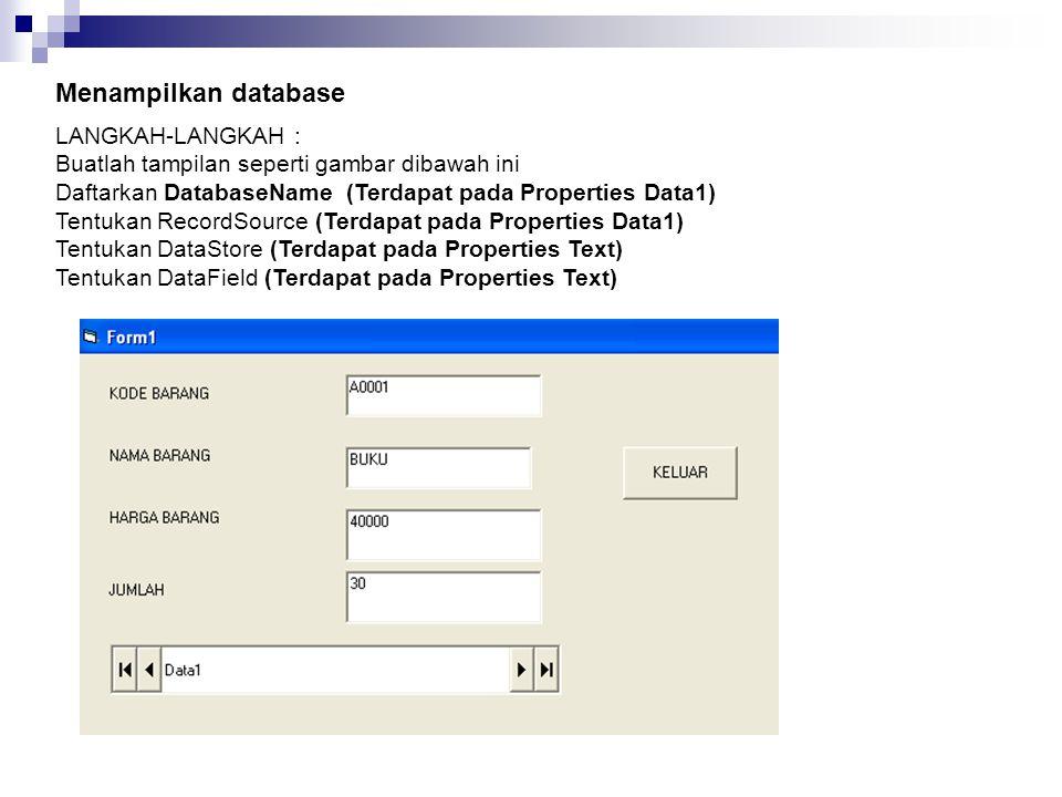 LANGKAH-LANGKAH : Buatlah tampilan seperti gambar dibawah ini Daftarkan DatabaseName (Terdapat pada Properties Data1) Tentukan RecordSource (Terdapat pada Properties Data1) Tentukan DataStore (Terdapat pada Properties Text) Tentukan DataField (Terdapat pada Properties Text) Menampilkan database