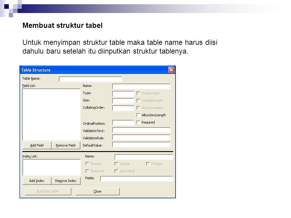 Menginput struktur table Untuk melakukan input table maka klik add table, setelah dinput mulai dari nama, type dan size dan terakhir input ok, setelah struktur table semuanya terinput maka klik close