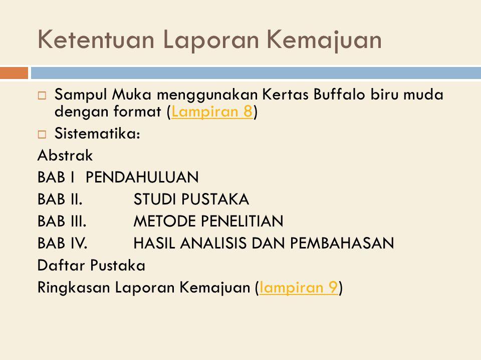 Ketentuan Laporan Kemajuan  Sampul Muka menggunakan Kertas Buffalo biru muda dengan format (Lampiran 8)Lampiran 8  Sistematika: Abstrak BAB I PENDAHULUAN BAB II.