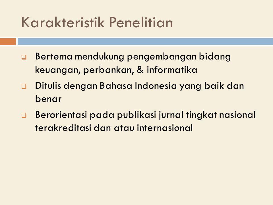 Karakteristik Penelitian  Bertema mendukung pengembangan bidang keuangan, perbankan, & informatika  Ditulis dengan Bahasa Indonesia yang baik dan benar  Berorientasi pada publikasi jurnal tingkat nasional terakreditasi dan atau internasional