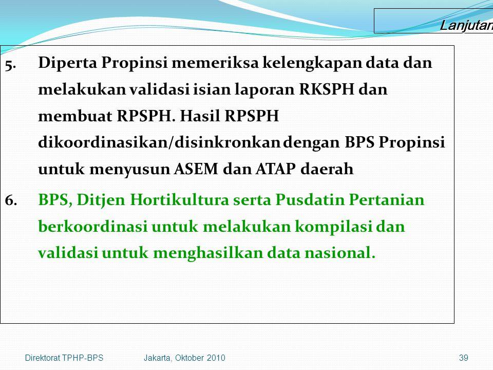 Direktorat TPHP-BPSJakarta, Oktober 201039 Lanjutan 5.