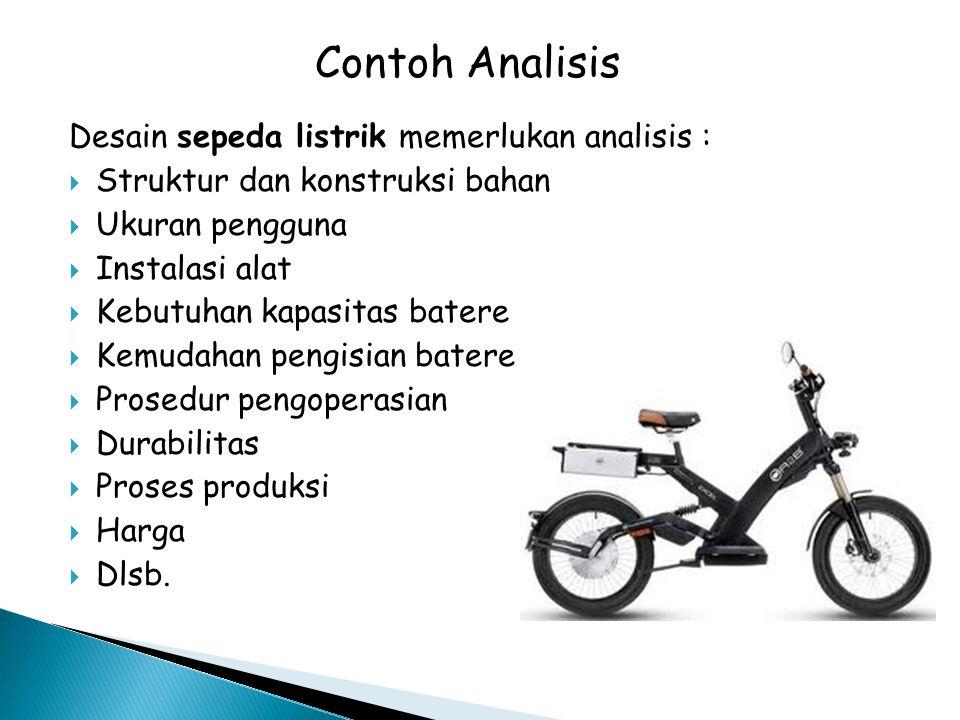 Desain sepeda listrik memerlukan analisis :  Struktur dan konstruksi bahan  Ukuran pengguna  Instalasi alat  Kebutuhan kapasitas batere  Kemudaha