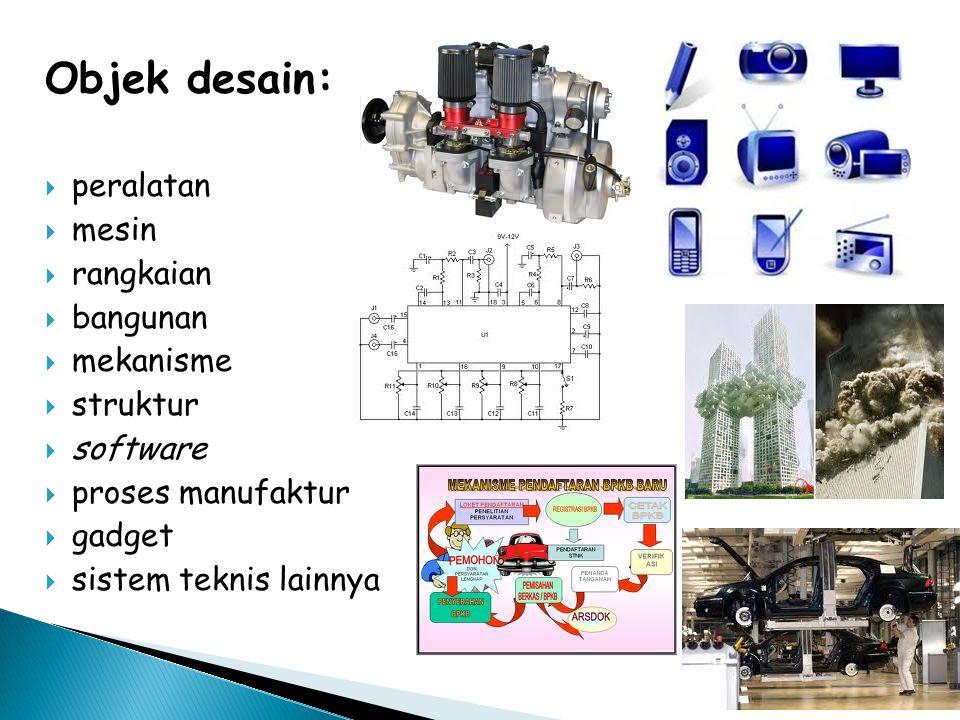 Objek desain:  peralatan  mesin  rangkaian  bangunan  mekanisme  struktur  software  proses manufaktur  gadget  sistem teknis lainnya