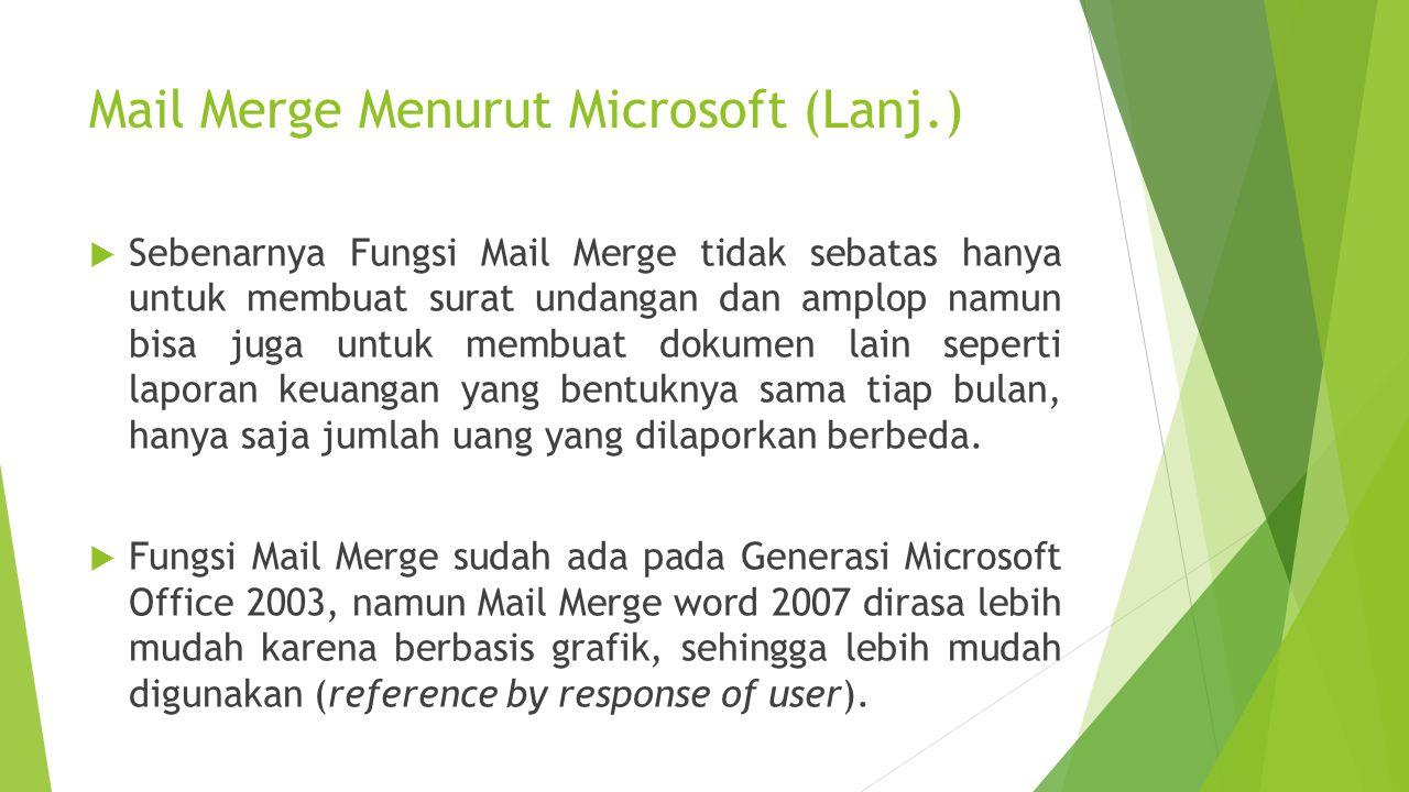 Mail Merge Menurut Microsoft (Lanj.)  Sebenarnya Fungsi Mail Merge tidak sebatas hanya untuk membuat surat undangan dan amplop namun bisa juga untuk