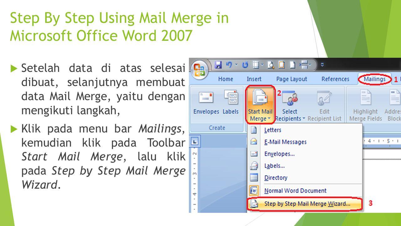 Step By Step Using Mail Merge in Microsoft Office Word 2007  Setelah data di atas selesai dibuat, selanjutnya membuat data Mail Merge, yaitu dengan m